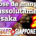 3 cose da mangiare assolutamente a Osaka – VIAGGIARE IN GIAPPONE Ep3