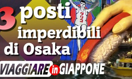 3 posti imperdibili di Osaka – VIAGGIARE IN GIAPPONE Ep2